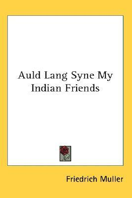Auld Lang Syne My Indian Friends Friedrich Max Müller