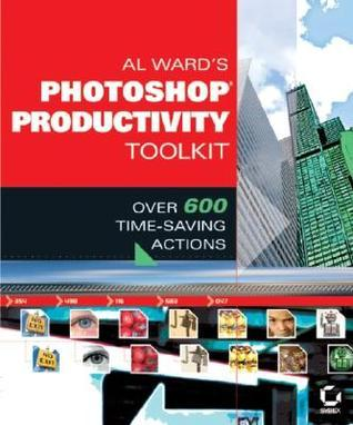 Al Wards Photoshopproductivity Toolkit: Over 600 Time-Saving Actions  by  Al Ward