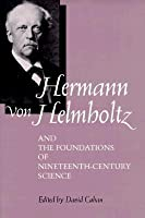 Hermann von Helmholtz and the Foundations of Nineteenth-Century Science