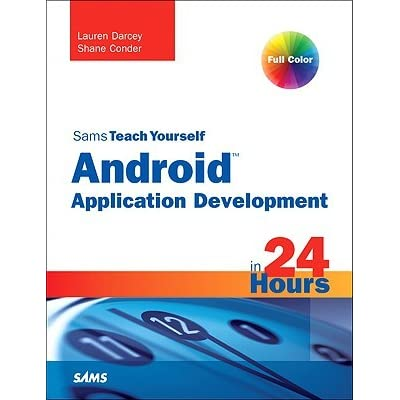 Sams Teach Yourself Android Application Development In 24 Hours - Lauren Darcey, Shane Conder