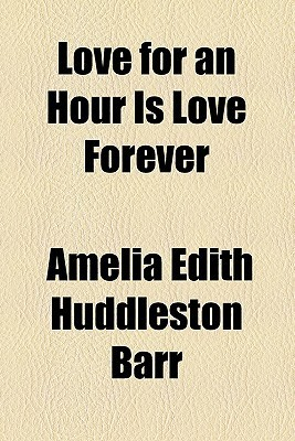 Love for an Hour Is Love Forever Amelia E. Barr