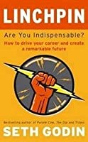 Linchpin: Are You Indispensable?: How to Drive Your Career and Create a Remarkable Future