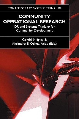 Community Operational Research: Or and Systems Thinking for Community Development  by  Gerald Midgley