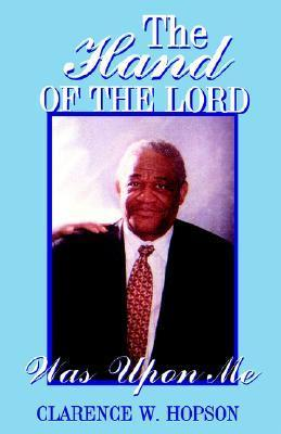 The Hand of the Lord Was Upon Me  by  Clarence W. Hopson