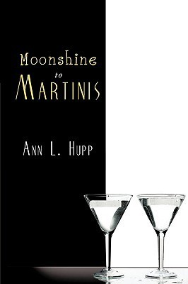 Moonshine to Martinis  by  Ann L. Hupp