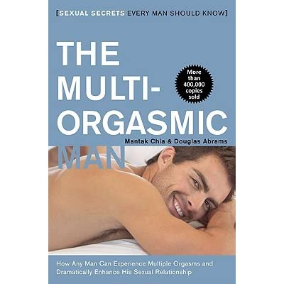 The Multi-Orgasmic Man: Sexual Secrets Every Man Should Know - Mantak Chia, Douglas Abrams