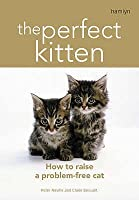 The Perfect Kitten: How to Raise a Problem-Free Cat