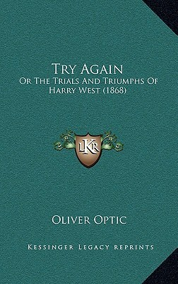 Try Again: or, The Trials and Triumphs of Harry West  by  Oliver Optic