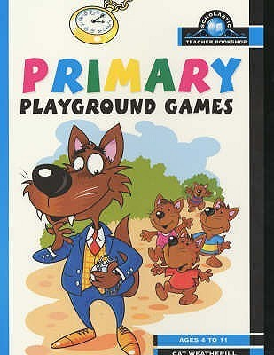 Primary Playground Games (Scholastic Teacher Bookshop)  by  Cat Weatherill