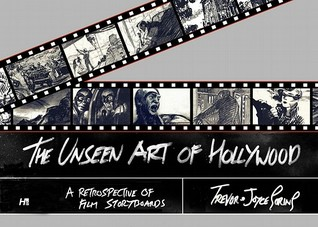 The Unseen Art of Hollywood: A Retrospective of Film Storyboards  by  Trevor Goring