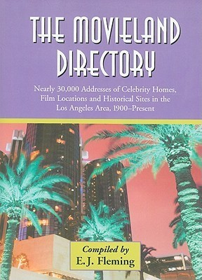 The Movieland Directory: Nearly 30,000 Addresses of Celebrity Homes, Film Locations and Historical Sites in the Los Angeles Area, 1900-Present  by  E.J. Fleming