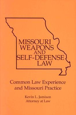 Missouri Weapons and Self-Defense Law: Commom Law Experience and Missouri Practice Kevin L. Jamison