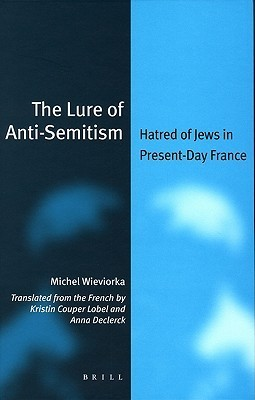 The Lure of Anti-Semitism: Hatred of Jews in Present-Day France Michel Wieviorka