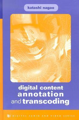 Digital Content Annotation and Transcoding Katashi Nagao