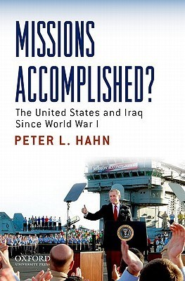 Missions Accomplished?: The United States and Iraq Since World War I  by  Peter L. Hahn