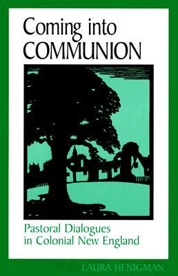 Coming Into Communion: Pastoral Dialogues in Colonial New England Laura Henigman