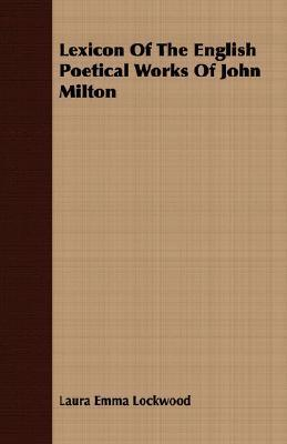 Lexicon of the English Poetical Works of John Milton  by  Laura Emma Lockwood