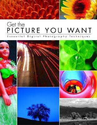 Get the Picture You Want: Essential Digital Photography Techniques  by  Element K Journals Creative Team