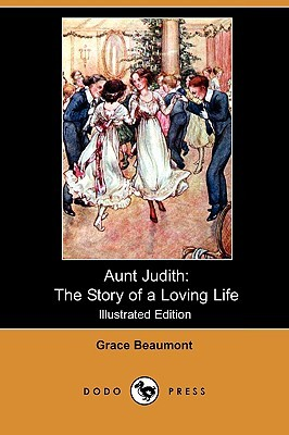 Aunt Judith: The Story of a Loving Life Grace Beaumont