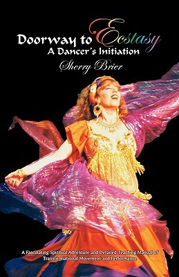 Doorway to Ecstasy: A Dancers Initiation  by  Sherry Brier