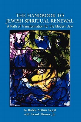 The Handbook to Jewish Spiritual Renewal: A Path of Transformation for the Modern Jew  by  Arthur Segal
