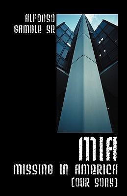 MIA: Missing in America  by  Alfonso Gamble Sr