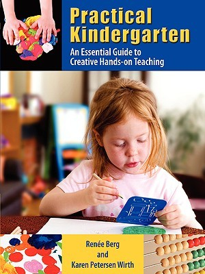 Practical Kindergarten: An Essential Guide to to Creative Hands-On Teaching  by  Renée Berg
