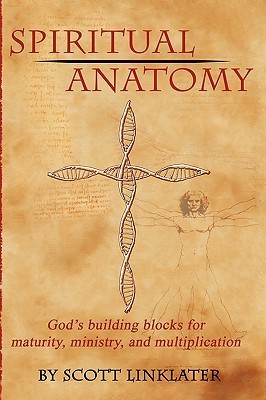 Spiritual Anatomy: Gods Building Blocks for Maturity, Ministry, and Multiplication  by  Scott Linklater