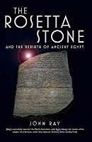 The Rosetta Stone: And The Rebirth Of Ancient Egypt