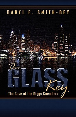 The Glass Key: The Case of the Diggs Crusaders  by  Daryl Smith-Bey