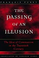 The Passing of an Illusion: The Idea of Communism in the Twentieth Century