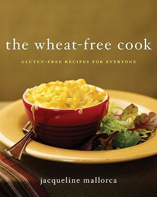 The Wheat-Free Cook: Gluten-Free Recipes for Everyone Jacqueline Mallorca