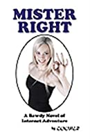Mister Right: A Bawdy Novel of Internet Adventure