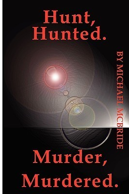 Hunt, Hunted, Murder, Murdered  by  Michael McBride
