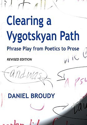 Clearing a Vygotskyan Path: Phrase Play from Poetics to Prose  by  Daniel Broudy