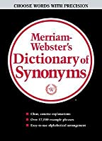 Merriam Webster's Dictionary Of Synonyms: A Dictionary Of Discriminated Synonyms With Antonyms And Analogous And Contrasted Words