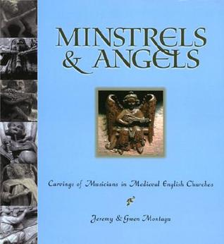 Minstrels & Angels: Carvings of Musicians in Medieval English Churches  by  Jeremy Montagu