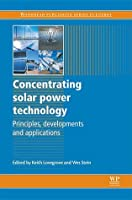 Concentrating Solar Power Technology: Principles, Developments and Applications Keith Lovegrove