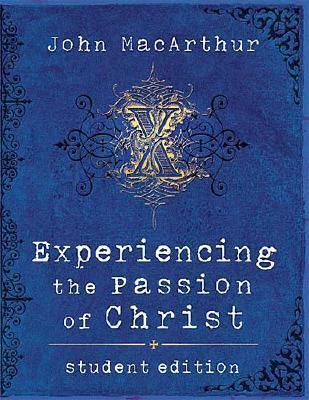 Experiencing the Passion of Christ  by  John F. MacArthur Jr.