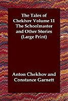 The Tales of Chekhov Volume 11 the Schoolmaster and Other Stories