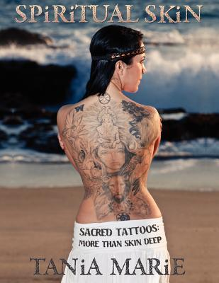 Spiritual Skin: Sacred Tattoos: More Than Skin Deep Tania Marie