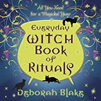 Everyday Witch Book of Rituals: All You Need for a Magickal Year