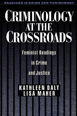 Criminology at the Crossroads: Feminist Readings in Crime and Justice Kathleen  Daly