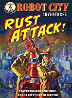 Rust Attack!: Featuring Rod and Mike, Robot City's Super-Sleuths. [Paul Collicutt]