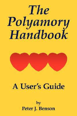 The Polyamory Handbook: A Users Guide  by  Peter J. Benson