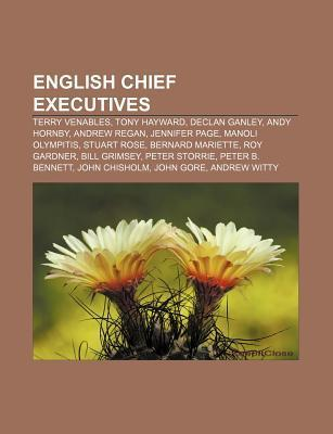 English Chief Executives: Terry Venables, Tony Hayward, Declan Ganley, Andy Hornby, Andrew Regan, Jennifer Page, Manoli Olympitis, Stuart Rose Books LLC