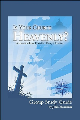 Is Your Church Heavenly? Group Study Guide John Meacham