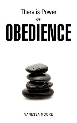 There Is Power in Obedience  by  Vanessa Moore