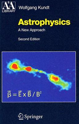 Astrophysics: A New Approach  by  Wolfgang Kundt