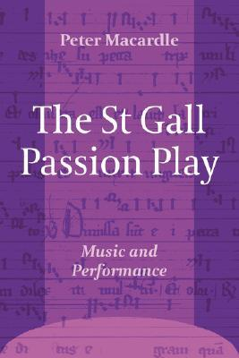 The St Gall Passion Play  by  Peter Macardle
